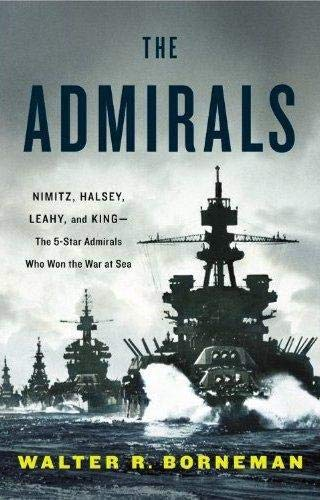 The Admirals, Nimitz, Halsey, Leahy, and King, The Five-Star Admirals Who Won the War at Sea
