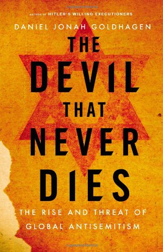 9780316097871: The Devil That Never Dies: The Rise and Threat of Global Antisemitism