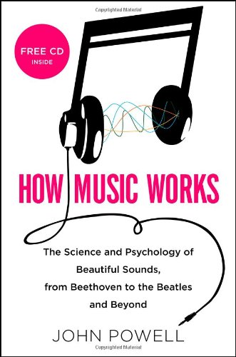 9780316098304: How Music Works: The Science and Psychology of Beautiful Sounds, from Beethoven to the Beatles and Beyond