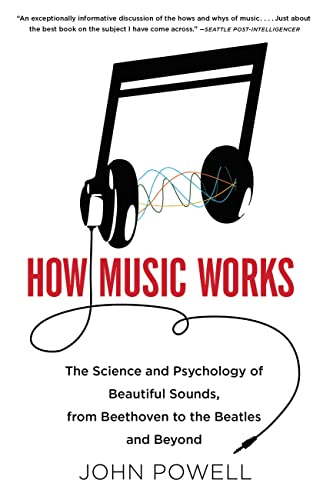9780316098311: How Music Works: The Science and Psychology of Beautiful Sounds, from Beethoven to the Beatles and Beyond