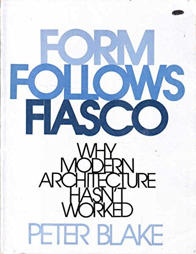 9780316099394: Form Follows Fiasco: Why Modern Architecture Hasn't Worked