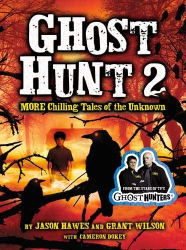 Ghost Hunt 2: MORE Chilling Tales of the Unknown: Hawes, Jason; Wilson, Grant