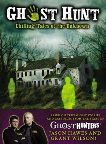 Ghost Hunt Chilling Tales of the Unknown: Hawes, Jason & Grant Wilson; Dokey, Cameron