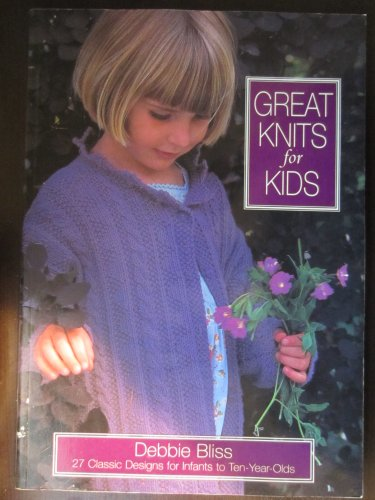 9780316099790: Great Knits for Kids: Twenty-Five Classic Knits for Infants to Ten Year-Olds