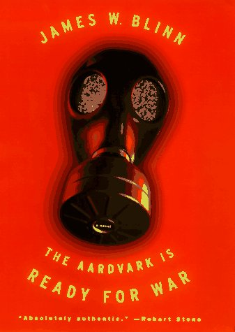 The Aardvark Is Ready for War: A Novel: Blinn, James W.