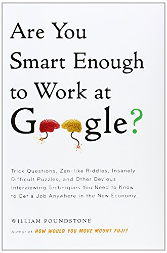 9780316099974: Are You Smart Enough to Work at Google?: Trick Questions, Zen-like Riddles, Insanely Difficult Puzzles, and Other Devious Interviewing Techniques You Need to Know to Get a Job Anywhere in the