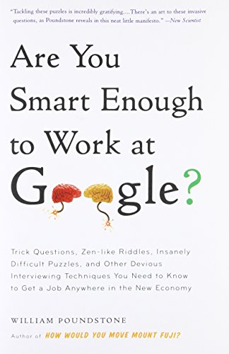9780316099981: Are You Smart Enough to Work at Google?: Trick Questions, Zen-like Riddles, Insanely Difficult Puzzles, and Other Devious Interviewing Techniques You Need to Know to Get a Job Anywhere in the