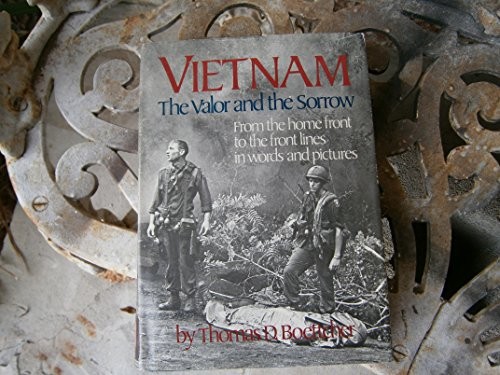 Vietnam: The Valor and the Sorrow: From the Home Front to the Front Lines in Words and Pictures: ...