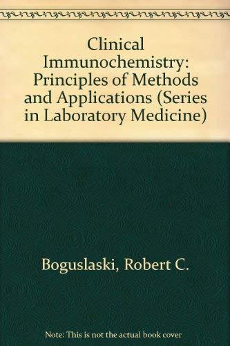 Clinical Immunochemistry: Principles of Methods and Applications: Boguslaski, Robert C.,