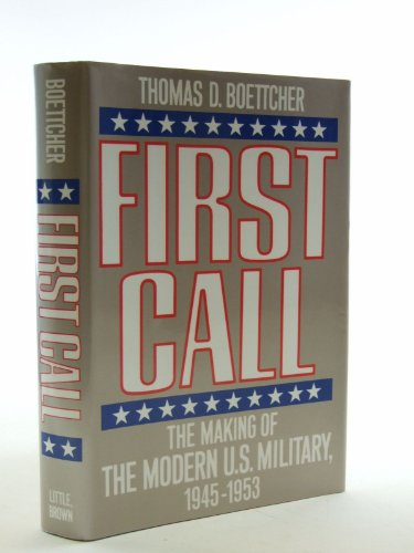 9780316100922: First Call: The Making of the Modern U.S. Military, 1945-1953