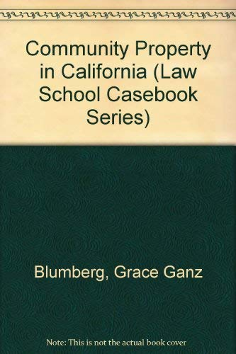 Community Property in California (Law School Casebook Series) (0316101079) by Blumberg, Grace Ganz