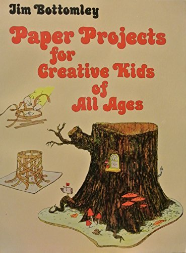 Paper Projects for Creative Kids of All Ages: Bottomley, Jim