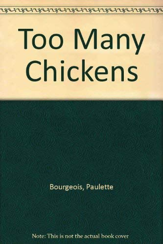 Too Many Chickens: Bourgeois, Paulette