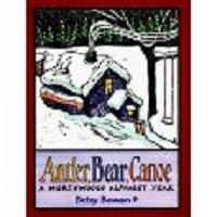 Antler, Bear, Canoe: A Northwoods Alphabet Year: Bowen, Betsy