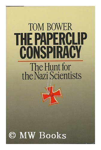 The Paperclip Conspiracy: The Hunt for the Nazi Scientists: Bower, Tom
