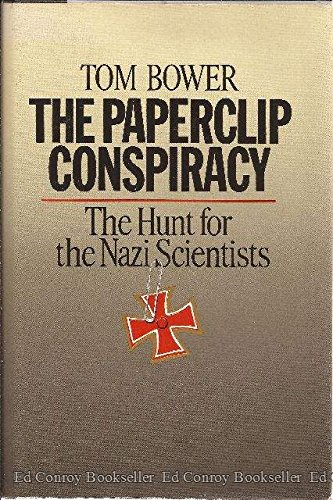 The Paperclip Conspiracy: The Hunt for the Nazi Scientists (0316103993) by Bower, Tom