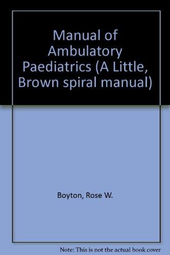 9780316104906: Manual of ambulatory pediatrics (A Little, Brown spiral manual)