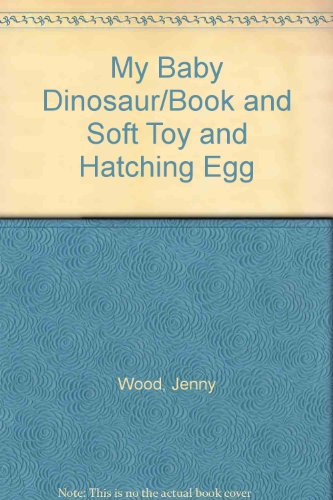 My Baby Dinosaur/Book and Soft Toy and Hatching Egg (9780316105026) by Jenny Wood