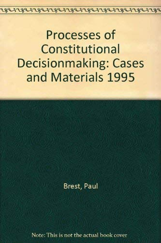 9780316106252: Processes of Constitutional Decisionmaking: Cases and Materials 1995