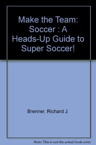 Make the Team: Soccer : A Heads-Up Guide to Super Soccer!: Brenner, Richard J.