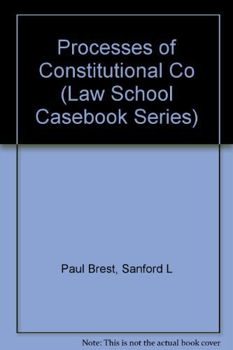 Processes of Constitutional Decisionmaking: Cases and Materials (Law School Casebook Series) (0316107875) by Paul Brest; Sanford Levinson