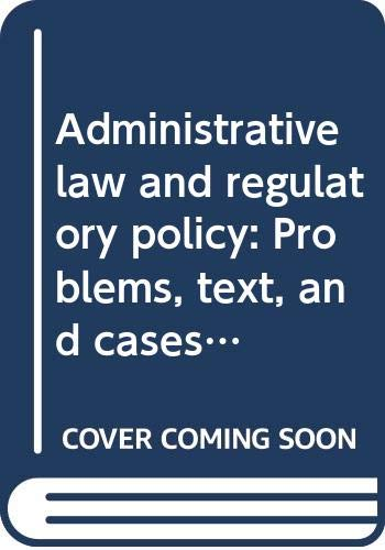 9780316108058: Administrative law and regulatory policy: Problems, text, and cases (Law school casebook series)