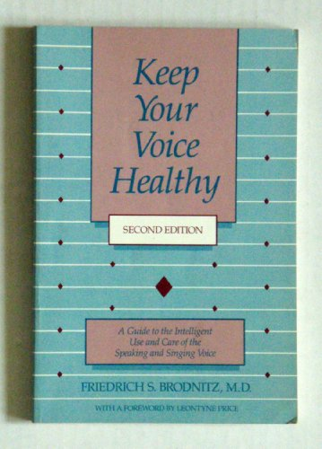 Keep Your Voice Healthy: A Guide to the Intelligent Use and Care of the Speaking and Singing Voice:...