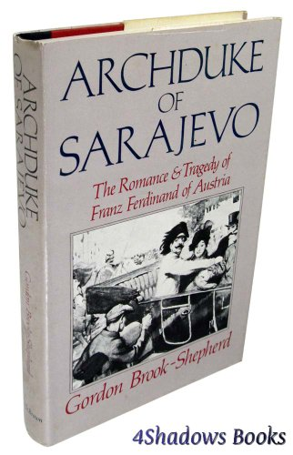 Archduke of Sarajevo: The Romance and Tragedy of Franz Ferdinand of Austria