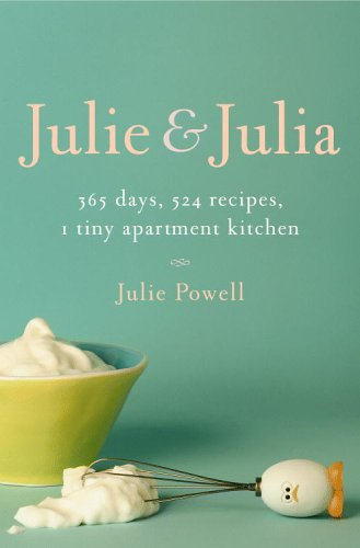 9780316109697: Julie And Julia: 365 Days, 524 Recipes, 1 Tiny Apartment Kitchen: How One Girl Risked Her Marriage, Her Job, And Her Sanity to Master the Art of Living