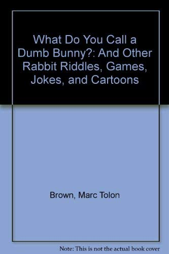 What Do You Call a Dumb Bunny?: Brown, Marc Tolon