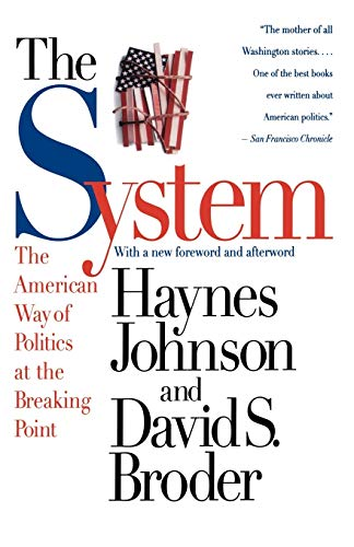 The System: The American Way of Politics at the Breaking Point (0316111457) by Johnson, Haynes; Broder, David