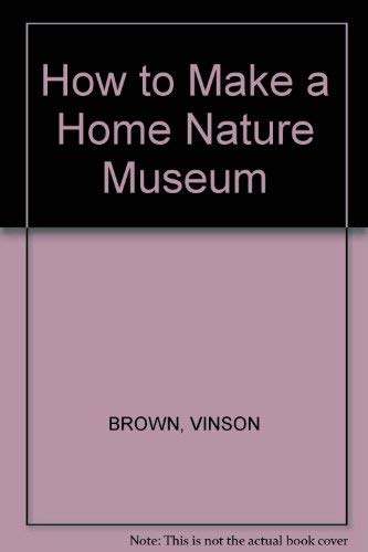 9780316111980: How to Make a Home Nature Museum