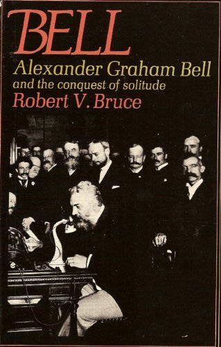 Bell: Alexander Graham Bell and the conquest: Bruce, Robert V