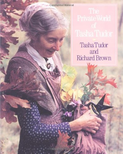Private World of Tasha Tudor.: TUDOR, Tasha and BROWN, Richard.