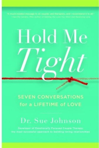 9780316113014: Hold Me Tight: Your Guide to the Most Successful Approach to Building Loving Relationships: Seven Conversations for a Lifetime of Love