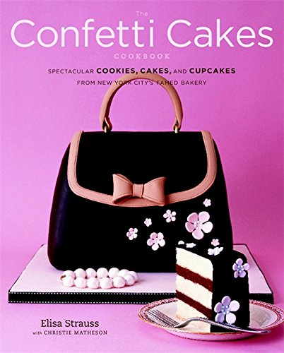 The Confetti Cakes Cookbook: Spectacular Cookies, Cakes, and Cupcakes from New York City's ...
