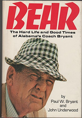 Bear: The Hard Life and Good Times of Alabama's Coach Bryant: Bryant, Paul W. & Underwood, ...
