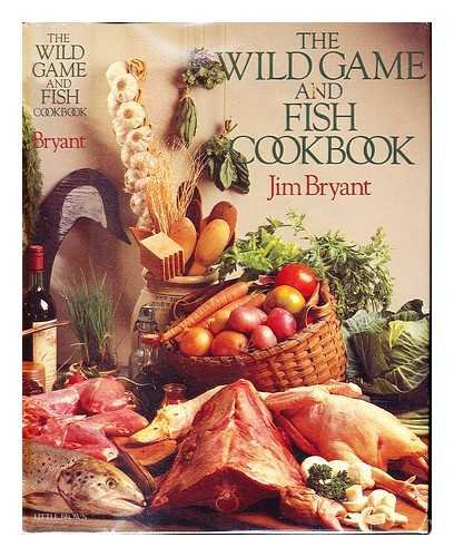 9780316113274: The Wild Game and Fish Cookbook