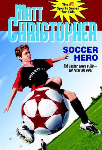 9780316113458: Soccer Hero (Matt Christopher Sports Classics)