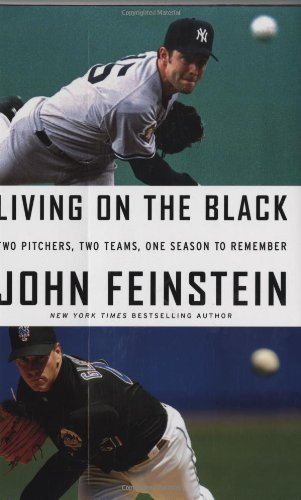 Living on the Black: Two Pitchers, Two Teams, One Season to Remember: Feinstein, John