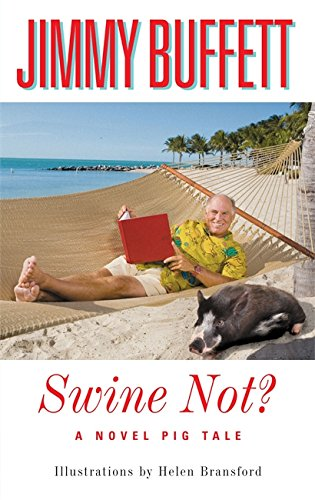 Swine Not?: A Novel Pig Tale: Jimmy Buffett