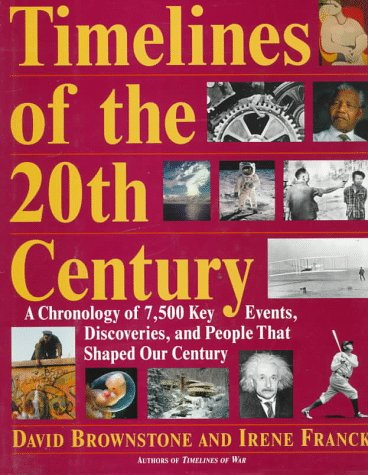 9780316114066: Timelines of the 20th Century: A Chronology of 7,500 Key Events, Discoveries, and People That Shaped Our Century