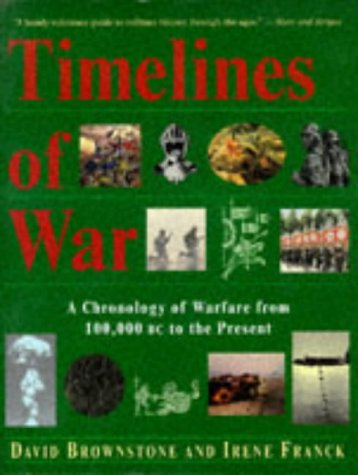 9780316114479: Timelines of War: A Chronology of Warfare from 100,000 Bc to the Present
