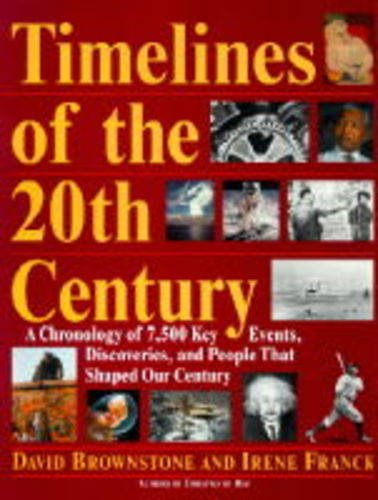 9780316115018: Timelines of the 20th Century: A Chronology of 7,500 Key Events, Discoveries, and People That Shaped Our Century