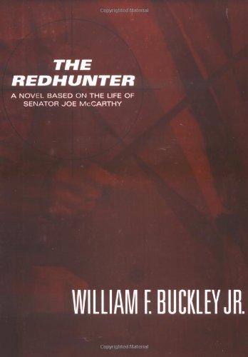 The Redhunter: A Novel Based on the Life of Senator Joe McCarthy: Buckley, William F.