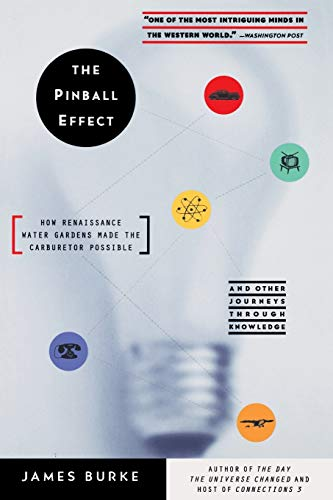 9780316116107: The Pinball Effect: HOW RENAISSANCE WATER GARDENS MADE THE CARBURETTOR POSSIBLE AND OTHER JOURNEYS THROUGH KNOWLEDGE.