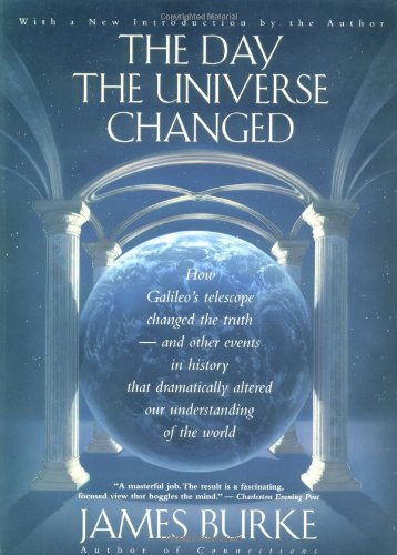 9780316117043: The Day the Universe Changed: How Galileo's Telescope Changed The Truth and Other Events in History That Dramatically Altered Our Understanding of the World (Back Bay Books)