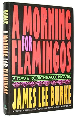 A Morning for Flamingos: Burke, James Lee