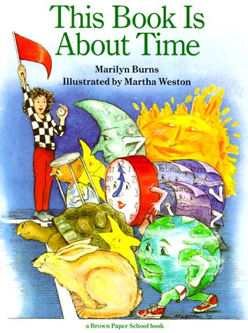 This Book is about Time (Brown Paper School) (0316117501) by Burns, Marilyn; Weston, Martha