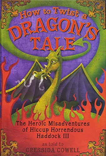 9780316117746: How to Twist a Dragon's Tale: The Heroic Misadventures of Hiccup the Viking (How to Train Your Dragon)